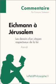 Eichmann à Jérusalem d'Arendt - Les devoirs d'un citoyen respectueux de la loi (Commentaire)