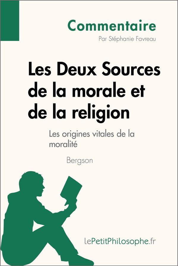 Les Deux Sources de la morale et de la religion de Bergson - Les origines vitales de la moralité (Commentaire)